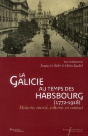 La Galicie au temps des Habsbourg (1772-1918) ; Histoire, société, cultures en contact - Couverture - Format classique