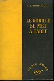 Le Gorille Se Met A Table. Collection : Serie Noire Sans Jaquette N° 347 - Couverture - Format classique