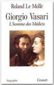 Giorgio Vasari ; l'homme des Médicis - Couverture - Format classique