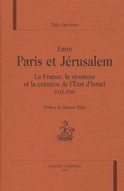 Entre Paris et Jérusalem ; la France, le sionisme et la création de l'Etat d'Israël, 1945-1949 - Couverture - Format classique