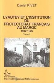 Lyautey Et L'Institution Du Protectorat Francais Au Maroc, 1912-1925 T.2 - Couverture - Format classique