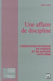 Une affaire de discipline ; l'éducation physique en france et en europe - Couverture - Format classique