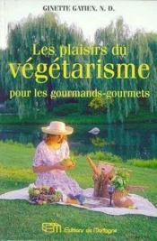Plaisirs Du Vegetarisme (Les) - Couverture - Format classique