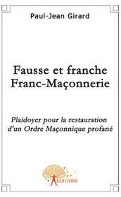 Fausse et franche franc-maçonnerie ; plaidoyer pour la restauration d'un ordre maçonnique profané - Couverture - Format classique