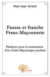 Fausse et franche franc-maçonnerie ; plaidoyer pour la restauration d'un ordre maçonnique profané - Intérieur - Format classique