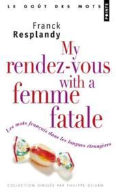 My rendez-vous with a femme fatale ; les mots français dans les langues étrangères - Couverture - Format classique