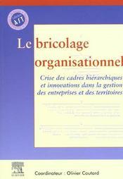 Le Bricolage Organisationnel : Crise Des Cadres Hierarchiques Et Innovations Dans La Gestion Des Ent - Intérieur - Format classique