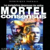 Mortel consensus ; les manipulations dangereuses des medias - Couverture - Format classique