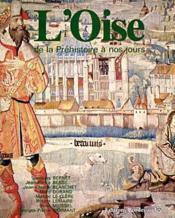 L'Oise ; de la Préhistoire à nos jours - Couverture - Format classique