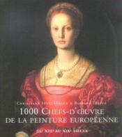 1000 Chefs-D'Oeuvre De La Peinture Europeenne Du Xiii Au Xix - Couverture - Format classique