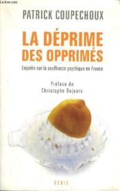 La déprime des opprimés ; enquête sur la souffrance psychique en France - Couverture - Format classique