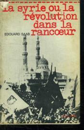 La Syrie Ou La Revolution Dans La Rancoeur. - Couverture - Format classique