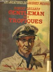 Gentleman Des Tropiques - Les Aventures De Jacques Mervel - Couverture - Format classique