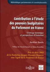 Contribution à l'étude des pouvoirs budgétaires du Parlement en France ; éclairage historique et perspectives d'évolution - Couverture - Format classique