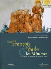 Saint François de Paule et les Minimes en France ; de la fin du XVe au XVIIIe siècle - Couverture - Format classique