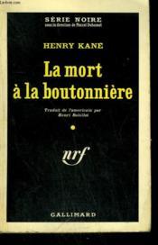 La Mort A La Boutonniere. ( Fistful Of Death ). Collection : Serie Noire N° 546 - Couverture - Format classique