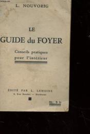 Le Guide Du Foyer - Conseils Et Pratiques Pour L'Interieur - Couverture - Format classique
