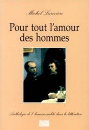Pout tout l'amour des hommes ; anthologie de l'homosexualité dans la littérature - Couverture - Format classique