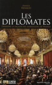 Les diplomates ; derrière la façade des ambassades de France - Couverture - Format classique