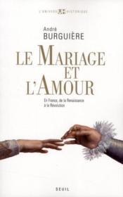 Le mariage et l'amour ; en France, de la Renaissance à la Révolution - Couverture - Format classique