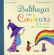 Balthazar et les couleurs de la vie et des rêves aussi - Couverture - Format classique