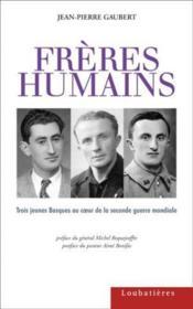 Freres Humains ; Trois Jeunes Basques Au Coeur De La Seconde Guerre Mondiale - Couverture - Format classique