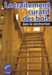 Le Traitement Curatif Des Bois Dans La Construction - Couverture - Format classique