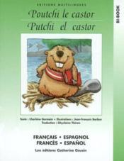 Poutchi Le Castor - Poutchi El Castor (Francais/espagnol) - Couverture - Format classique