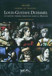 Chemins de traverse : Louis-Gustave Duhamel, un maître verrier ébroicien dans la Manche - Couverture - Format classique