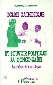 Eglise Catholique Et Pouvoir Politique Au Congo-Zaire ; La Quete Democratique - Intérieur - Format classique