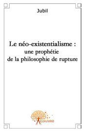 Le néo-existentialisme : une prophétie de la philosophie de rupture - Intérieur - Format classique
