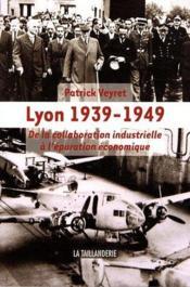 Lyon 1939-1949, de la collaboration industrielle à l'épuration économique - Couverture - Format classique