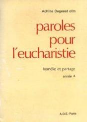Paroles pour l'eucharistie. homélie et partage. année A. - Couverture - Format classique