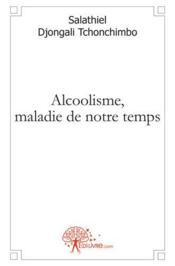 Alcoolisme, maladie de notre temps - Couverture - Format classique