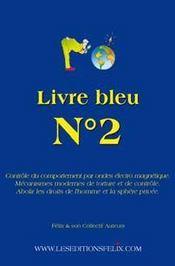 Livre bleu t.2 ; contrôle du comportement par ondes électromagnétique ; mécanismes modernes de torture et de contrôle ; abolir les droits de l'homme et la sphère privée - Intérieur - Format classique