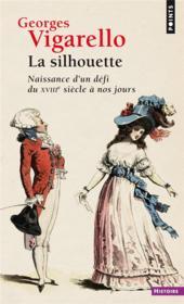 La silhouette ; naissance d'un défi du XVIIIe siècle à nos jours - Couverture - Format classique