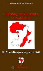 Chronique Politique Congolaise ; Du Mani-Congo A La Guerre Civile - Intérieur - Format classique