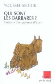 Qui sont les barbares ? ; itinéraire d'un penseur d'Islam - Couverture - Format classique