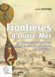 Frontieres d'outre-mer. la france et les pays-bas dans le monde atlantique au xi - Couverture - Format classique