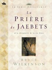 La prière de Jaebets ; à la découverte de la vie bénie - Couverture - Format classique