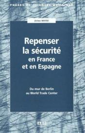Repenser La Securite En France Et En Espagne Du Mur De Berli N Au World Trade Center - Couverture - Format classique