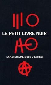 Le petit livre noir ; l'anarchisme mode d'emploi - Couverture - Format classique