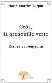 Crôa, la grenouille verte ; Esther et Benjamin - Couverture - Format classique