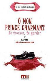 Ô mon prince charmant ; te trouver, te garder - Couverture - Format classique