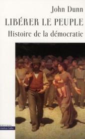 Libérer le peuple ; histoire de la démocratie - Couverture - Format classique
