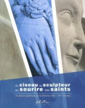 Du ciseau du sculpteur au sourire des saints ; sculpture gothique de la Manche (XIIIe-XIVe siècles) - Couverture - Format classique