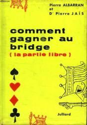 Comment Gagner Au Bridge. La Partie Libre. - Couverture - Format classique