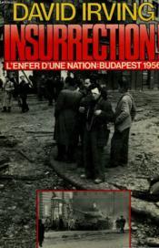 Insurrection. L'enfer d'une nation : Budapest 1956. - Couverture - Format classique