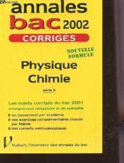 Bac Physique Chimie ; Serie S ; Sujets Et Corriges ; Edition 2002 - Couverture - Format classique
