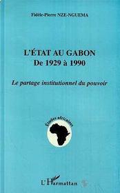L'Etat Du Gabon De 1929 A 1990 : Le Partage Institutionnel Du Pouvoir - Intérieur - Format classique